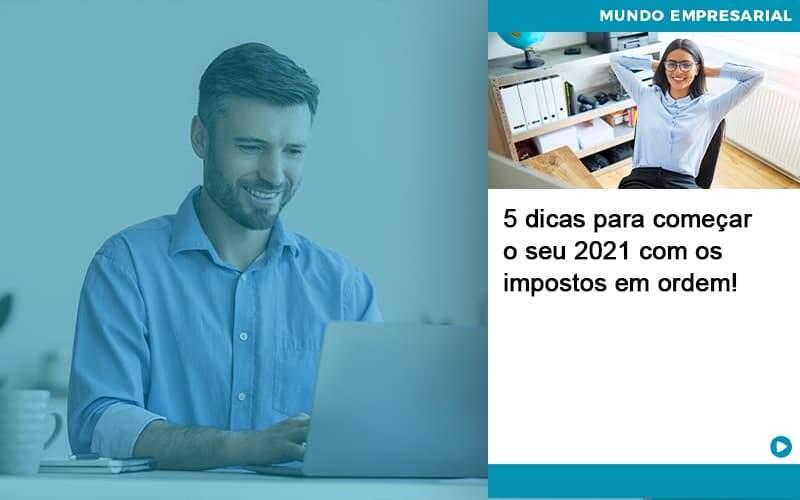 5 Dicas Para Comecar O Seu 2021 Com Os Impostos Em Ordem Organização Contábil Lawini - i9 Contabilit