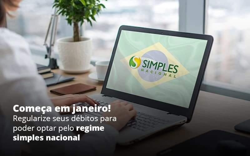 Comeca Em Janeiro Regularize Seus Debitos Para Optar Pelo Regime Simples Nacional Post 1 Organização Contábil Lawini - i9 Contabilit