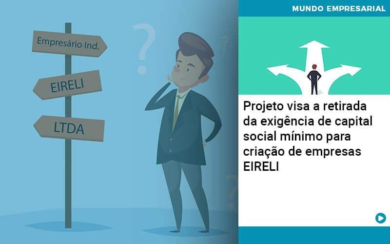Projeto Visa A Retirada Da Exigência De Capital Social Mínimo Para Criação De Empresas Eireli Organização Contábil Lawini - i9 Contabilit
