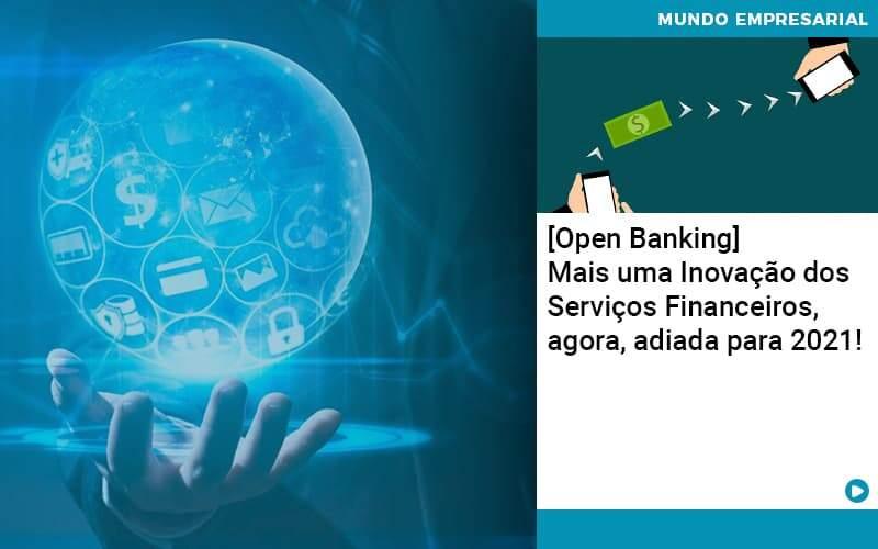 Open Banking Mais Uma Inovacao Dos Servicos Financeiros Agora Adiada Para 2021 Organização Contábil Lawini - i9 Contabilit