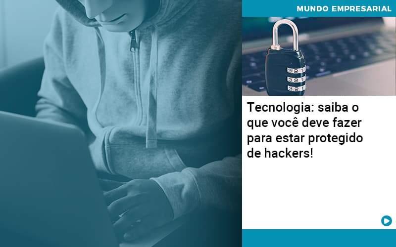 Tecnologia Saiba O Que Voce Deve Fazer Para Estar Protegido De Hackers Organização Contábil Lawini - i9 Contabilit