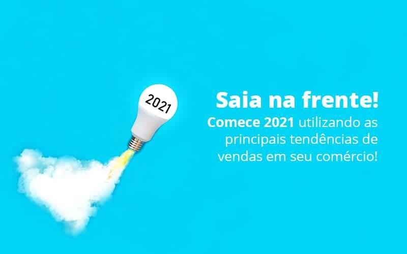 Saia Na Frente Comece 2021 Utilizando As Principais Tendencias De Vendas Em Seu Comercio Post 1 Organização Contábil Lawini - i9 Contabilit