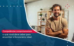 Competencias Comportamntais O Que Voce Deve Saber Para Encontrar O Funcionario Ideal Organização Contábil Lawini - i9 Contabilit