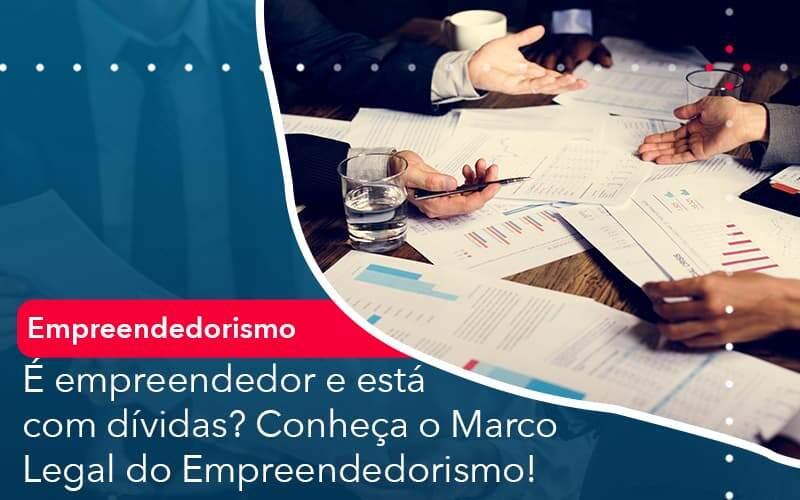 E Empreendedor E Esta Com Dividas Conheca O Marco Legal Do Empreendedorismo Organização Contábil Lawini - i9 Contabilit