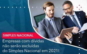 Empresas Com Dividas Nao Serao Excluidas Do Simples Nacional Em 2021 Organização Contábil Lawini - i9 Contabilit