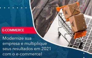 Modernize Sua Empresa E Multiplique Seus Resultados Em 2021 Com O E Commerce Organização Contábil Lawini - i9 Contabilit