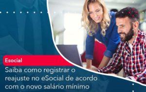 Saiba Como Registrar O Reajuste No E Social De Acordo Com O Novo Salario Minimo Organização Contábil Lawini - i9 Contabilit