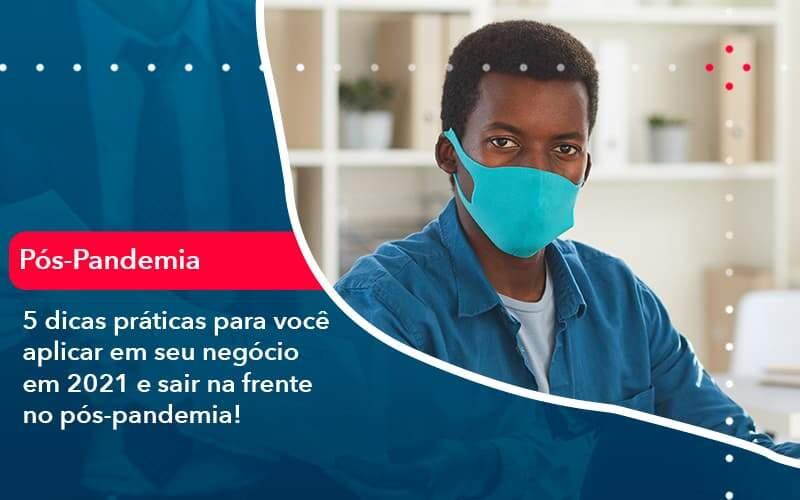 5 Dicas Práticas Para Você Aplicar Em Seu Negócio Em 2021 E Sair Na Frente No Pós Pandemia 1 Organização Contábil Lawini - i9 Contabilit